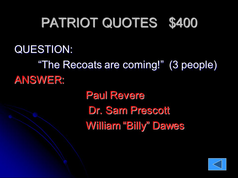 PATRIOT QUOTES $300 QUESTION These are the times that try men's souls The harder the conflict, the more glorious the triumph (hint…from his writings) The harder the conflict, the more glorious the triumph (hint…from his writings)