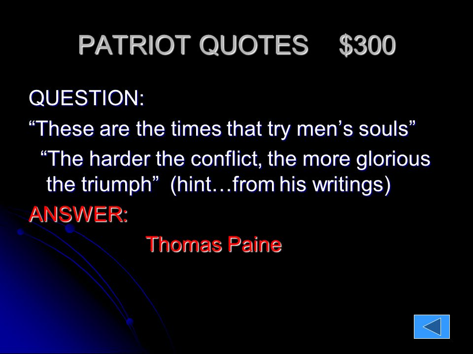 PATRIOT QUOTES $400 QUESTION: We hold these truths to be self evident that all men are created equal! We hold these truths to be self evident that all men are created equal! Life, Liberty, and the Pursuit of Happiness Life, Liberty, and the Pursuit of Happiness (hint in his famous writing).