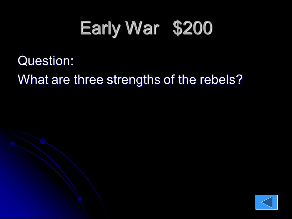 Early War $200 Question: What are three strengths of the rebels.