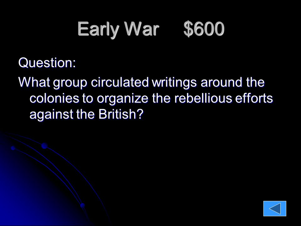 Early War $600 Question: What group circulated writings around the colonies to organize the rebellious efforts against the British.