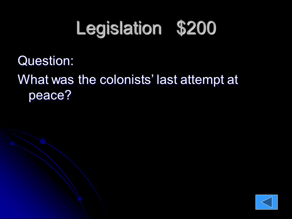 Legislation $200 Question: What was the colonists' last attempt at peace.