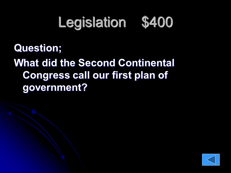 Legislation $400 Question: What did the Second Continental Congress call our first plan of government.