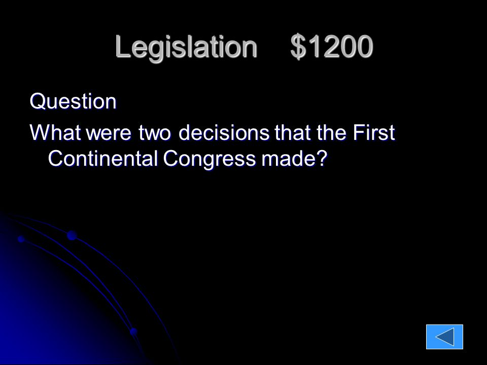 Legislation $1200 Legislation $1200 Question: What are two decisions that the First Continental Congress made.