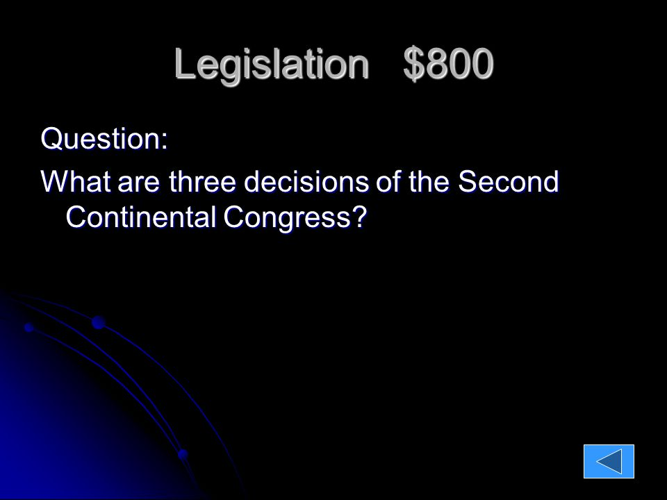 Legislation $800 Question: What are three decisions of the Second Continental Congress.