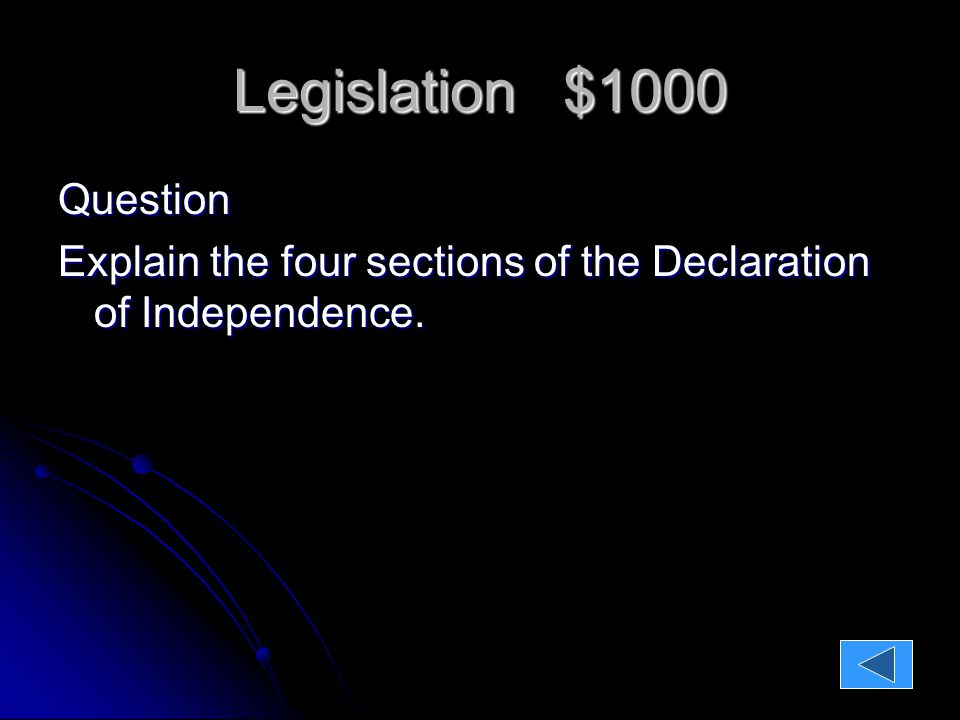Legislation $1000 Question: Explain the four sections of the Declaration of Independence.