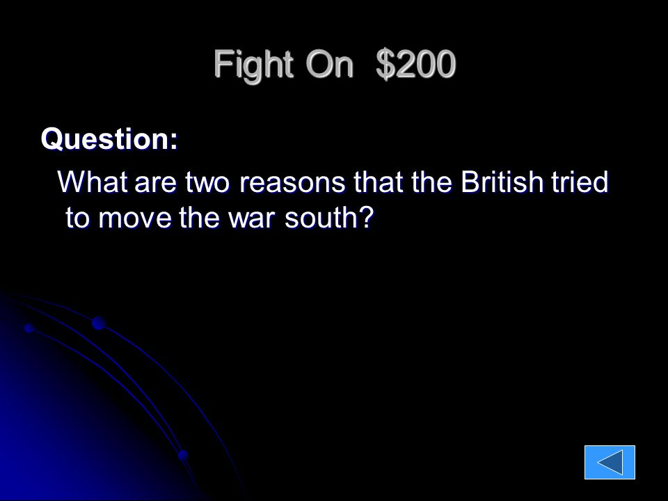 Fight On $200 Question: What are two reasons that the British tried to move the war south.