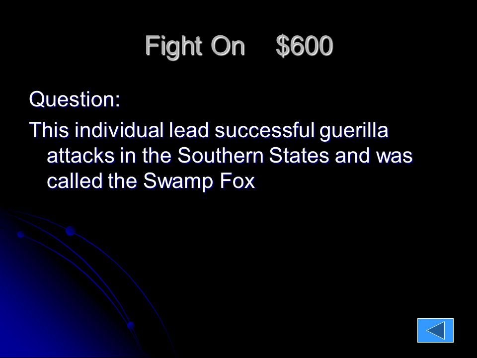 Fight On $600 Question: This individual lead successful guerilla attacks in the Southern States and was called the Swamp Fox Answer: Francis Marion Francis Marion