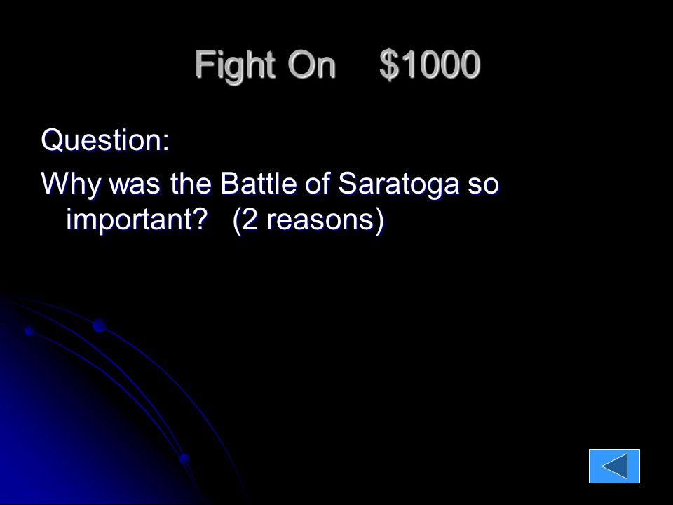 Fight On $1000 Question: Why was the Battle of Saratoga so important.