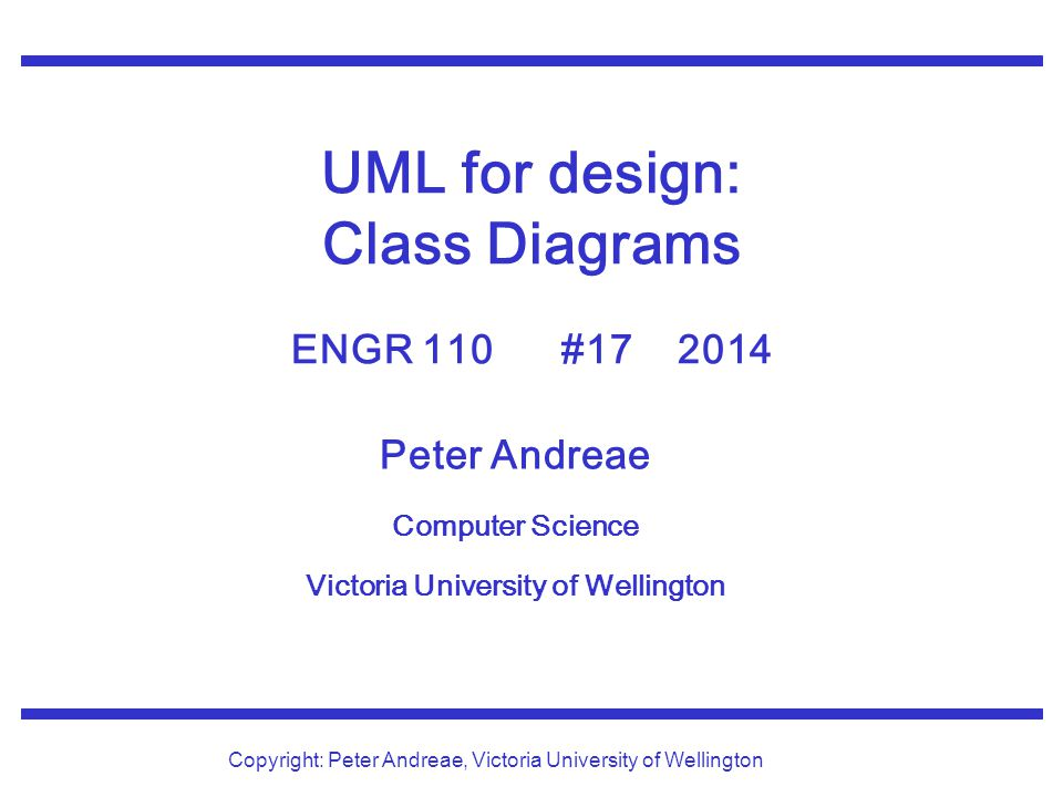 © Peter Andreae ENGR 110 17: 2 UML What is the Unified Modeling Language.