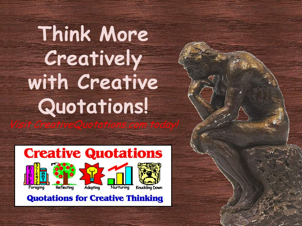 Think More Creatively with Creative Quotations! Visit CreativeQuotations.com today!