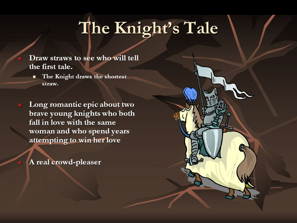 The Knight's Tale Draw straws to see who will tell the first tale.