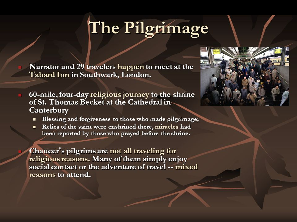 The Pilgrimage Narrator and 29 travelers happen to meet at the Tabard Inn in Southwark, London.