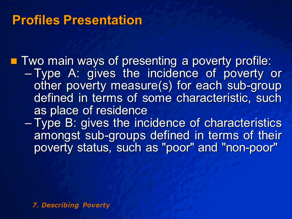 © 2003 By Default!Slide 16 Profiles Presentation Profiles Presentation Which is more useful will depend on the purpose of the poverty profile.