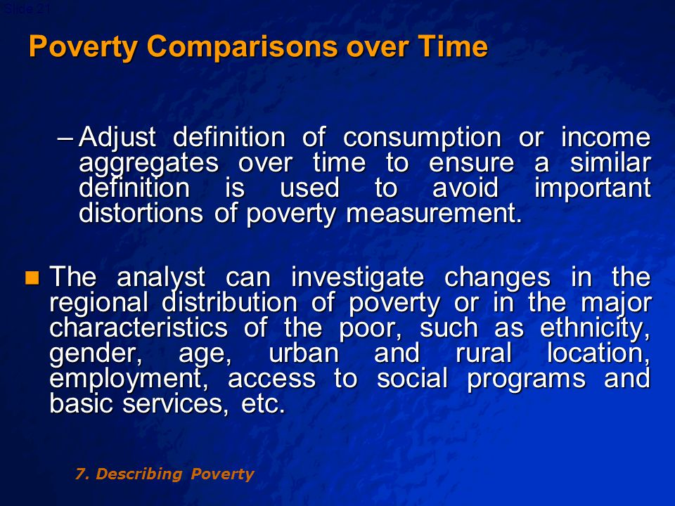 © 2003 By Default!Slide 22 Poverty Comparisons over Time Poverty Comparisons over Time Although the various population groups identified in the first period of time should clearly form the basis of the analysis over time, it is also important to investigate whether or not 'new' groups of poor people have appeared.