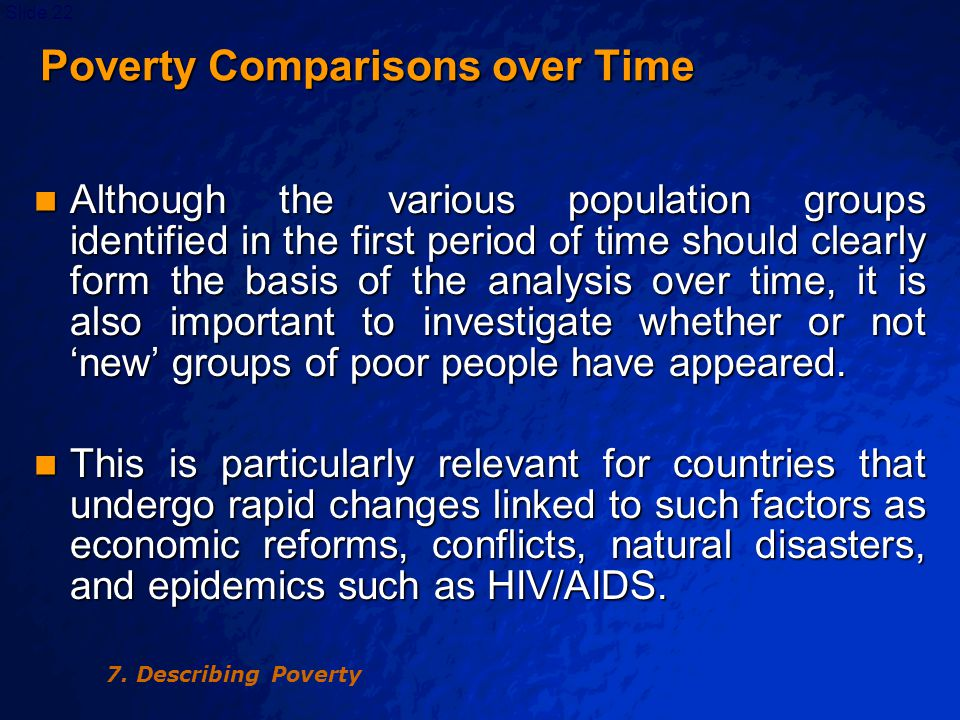 © 2003 By Default!Slide 23 Poverty Comparisons over Time Poverty Comparisons over Time For example, comparing the baseline poverty profile for Cambodia derived from the 1993/94 data with that of the CSES 1997 suggests that the food poverty line increased from 1,578 to 1,819 riels per day in Phnom Penh (15%), from 1,264 to 1,407 riels per day in other urban areas (11%K), and from 1,117 to 1,210 riels (8%) in rural areas.
