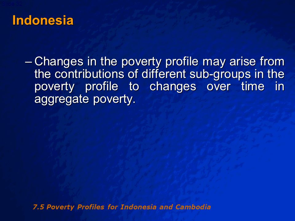 © 2003 By Default!Slide 33 Table 7.6 Sectoral Decomposition of the Change in Poverty in Indonesia, 1984-1987