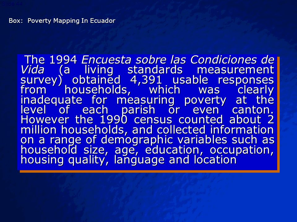 © 2003 By Default!Slide 45 Box: Poverty Mapping In Ecuador The research team used the data from the Encuesta to estimate regressions of the form Ln y i = X' i  +  i for each region of the country.
