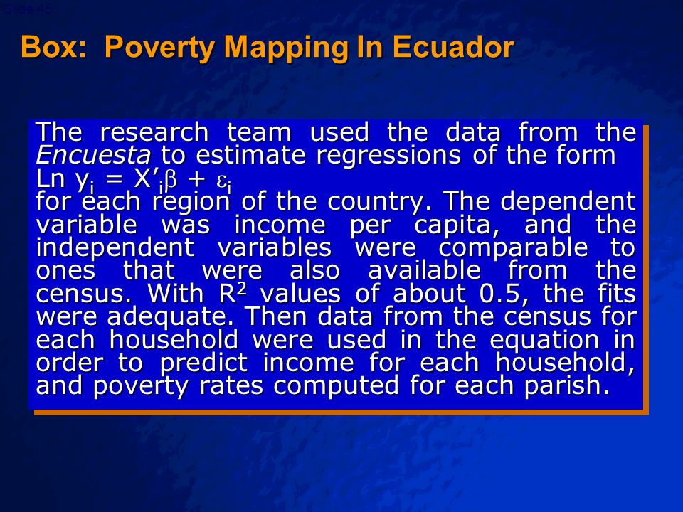 © 2003 By Default!Slide 46 Box: Poverty Mapping In Ecuador The main finding what that while the poverty rates for each of the broad regions are robust; the same is not true of the poverty rates by parish, where the standard errors of the estimates are relatively high.