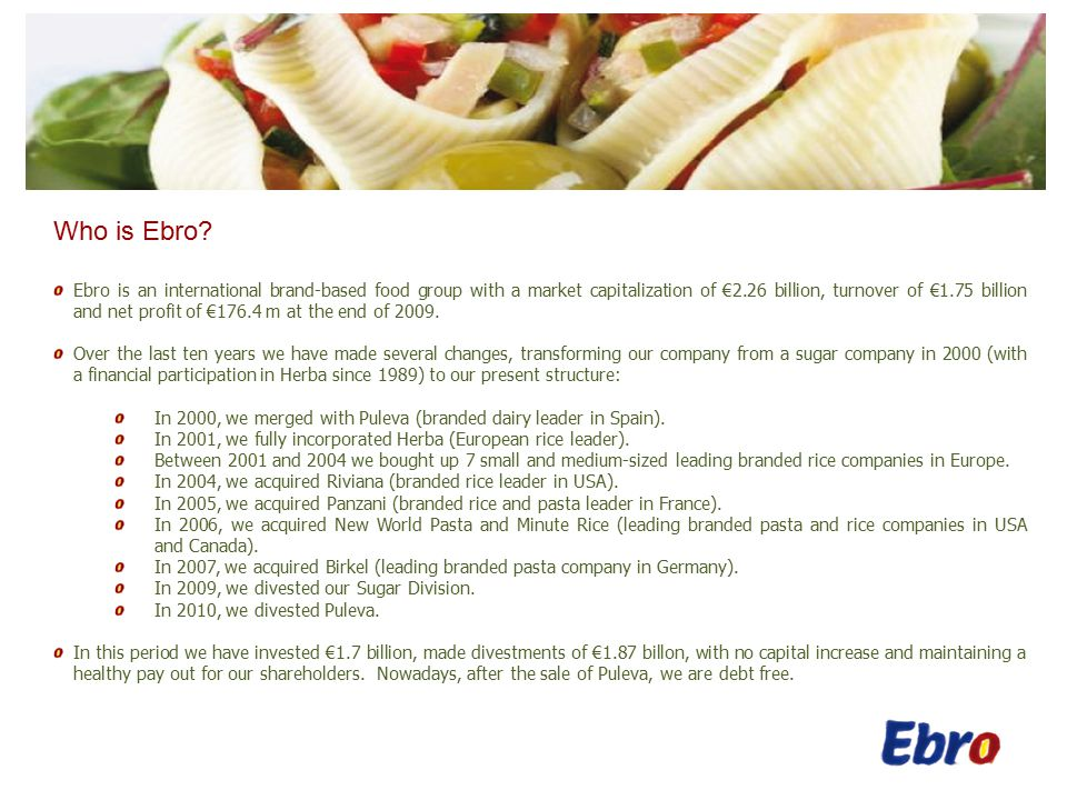 Ebro Nowadays We are world leaders in the branded rice sector and the second branded pasta manufacturer worldwide.