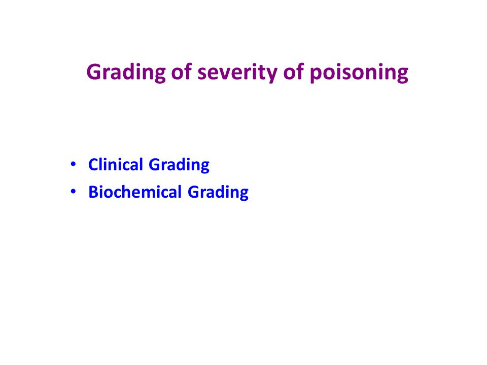 Grading of severity of poisoning Clinical Grading Biochemical Grading