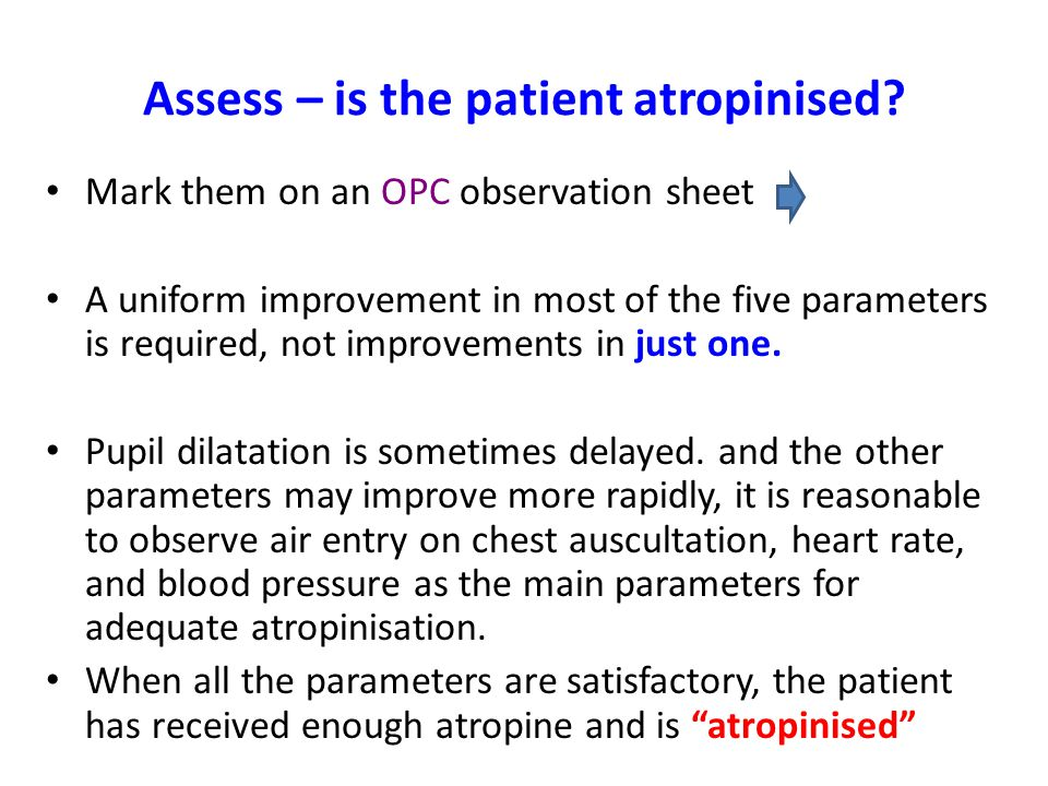 Assess – is the patient atropinised.