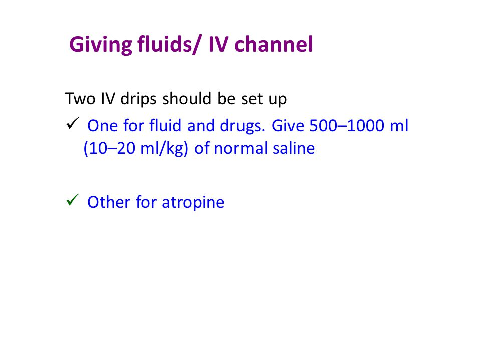 Giving fluids/ IV channel Two IV drips should be set up One for fluid and drugs.