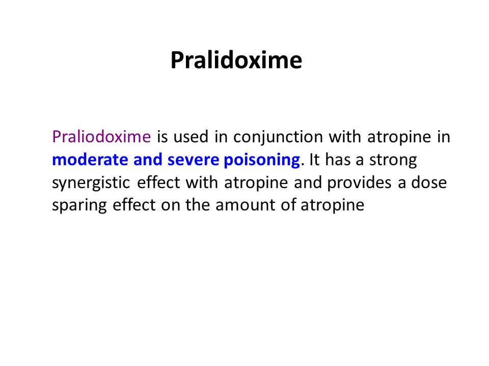 Pralidoxime Praliodoxime is used in conjunction with atropine in moderate and severe poisoning.