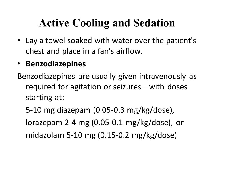 Active Cooling and Sedation Lay a towel soaked with water over the patient s chest and place in a fan s airflow.