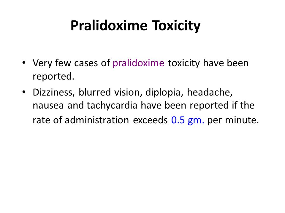 Pralidoxime Toxicity Very few cases of pralidoxime toxicity have been reported.