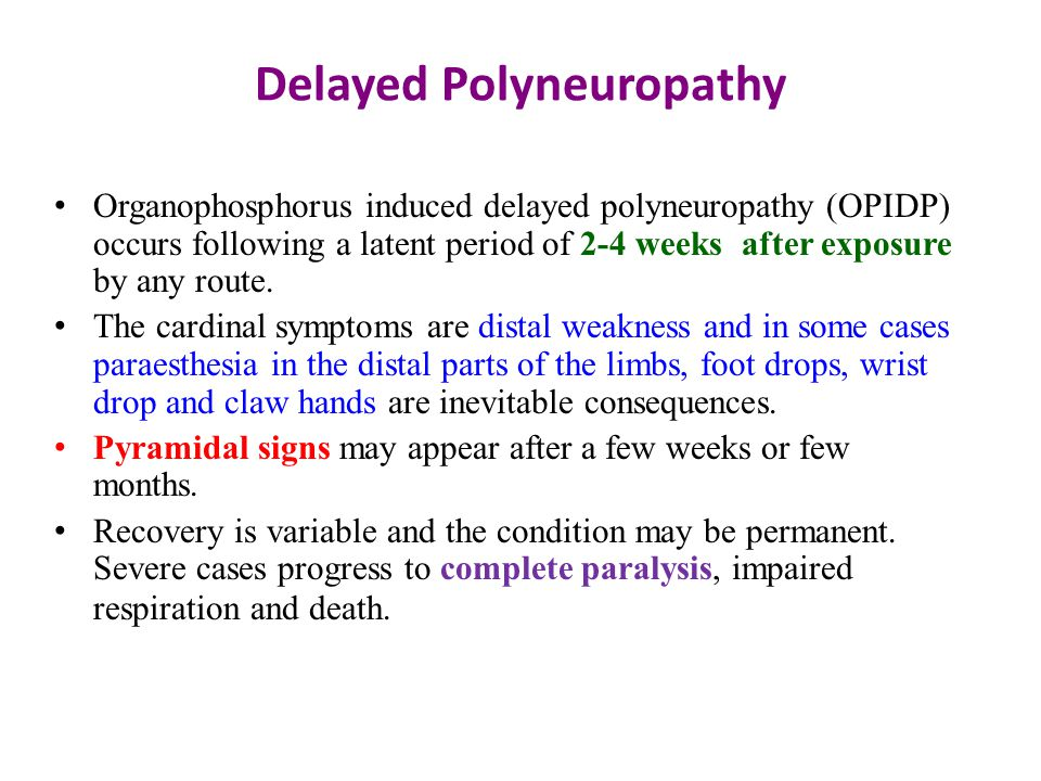 Delayed Polyneuropathy Organophosphorus induced delayed polyneuropathy (OPIDP) occurs following a latent period of 2-4 weeks after exposure by any route.