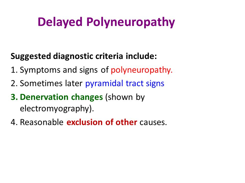 Delayed Polyneuropathy Suggested diagnostic criteria include: 1.Symptoms and signs of polyneuropathy.