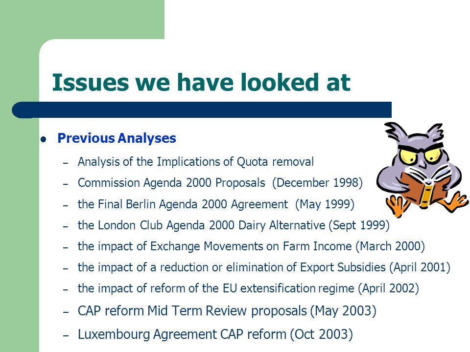 MTR/WTO Scenario Assumptions Baseline of May 2003 MTR implemented as per June 2003 – Dairy reform – With 3 decoupling options analysed WTO reform as per EU modalities (Jan 2003) – 36% reduction in tariffs – 45% reduction in export subsidy outlays – 55% reduction in AMS OTMS gradually phased out (as in Baseline) – phased return of OTMS beef (2004 to 2006)