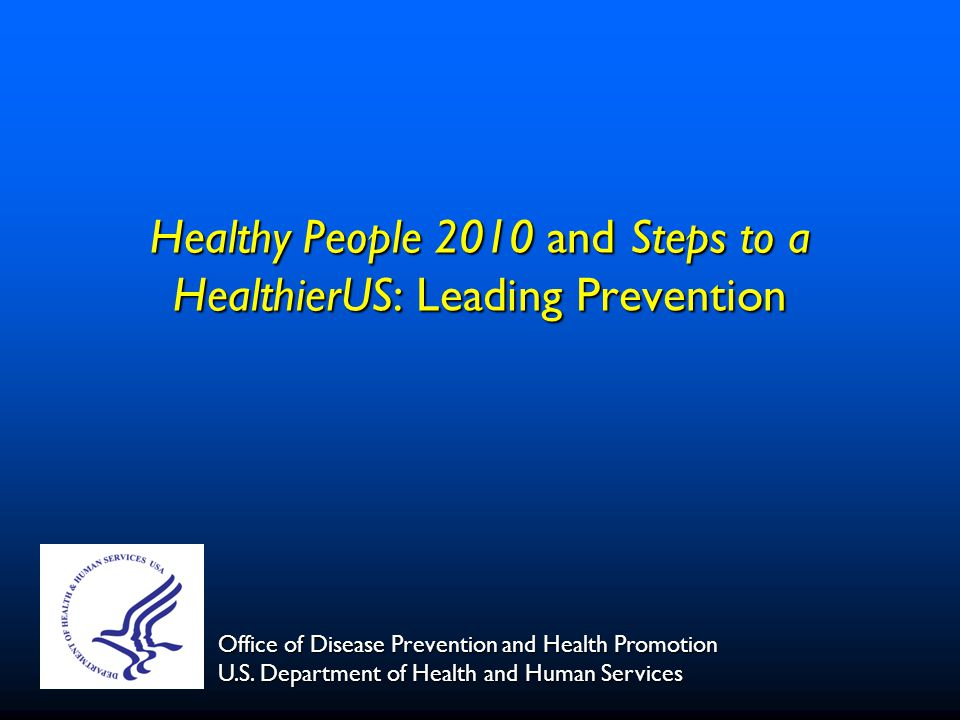 Overview Healthy People 2010 Healthy People 2010 The President's HealthierUS Initiative The President's HealthierUS Initiative DHHS Steps to a HealthierUS Initiative DHHS Steps to a HealthierUS Initiative