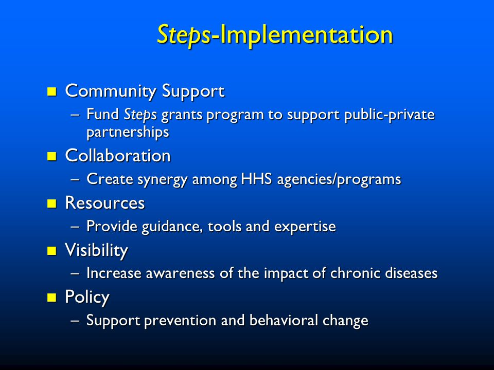 Steps to a HealthierUS grant program Steps to a HealthierUS grant program Steps Partnerships Steps Partnerships Annual National Prevention Summit Annual National Prevention Summit Media coverage and publications Media coverage and publications Reaching out to business leaders Reaching out to business leaders Town hall meetings across the country Town hall meetings across the country Steps-Nationwide Activities