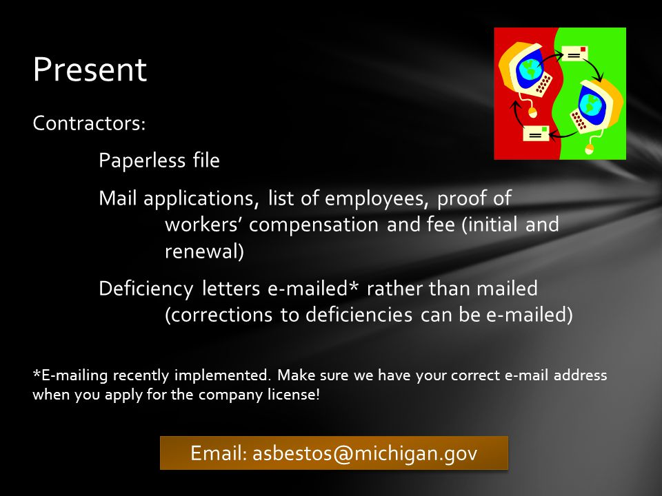 Training Providers: Paperless file Mail applications and fees E-mail/fax course notifications E-mail/fax class list E-mail/fax copies of certificates issued Training Course Audit letters e-mailed rather than mailed Present Email: asbestos@michigan.gov