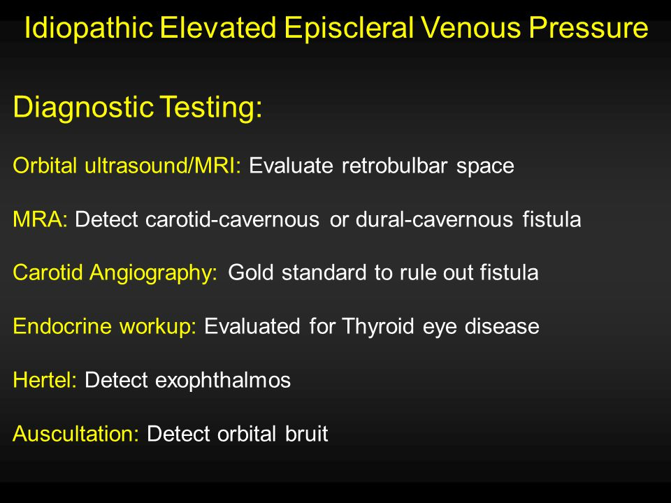 Idiopathic Elevated Episcleral Venous Pressure Management: 1.Medical:  -blockers  2 agonists Carbonic Anhydrase inhibitors 2.Surgical: Trabeculectomy Tube Shunt Nonpenetrating deep sclerectomy Increased risk of uveal effusion and expulsive hemorrhage Recommended that prophylactic sclerotomies be routinely performed during surgery