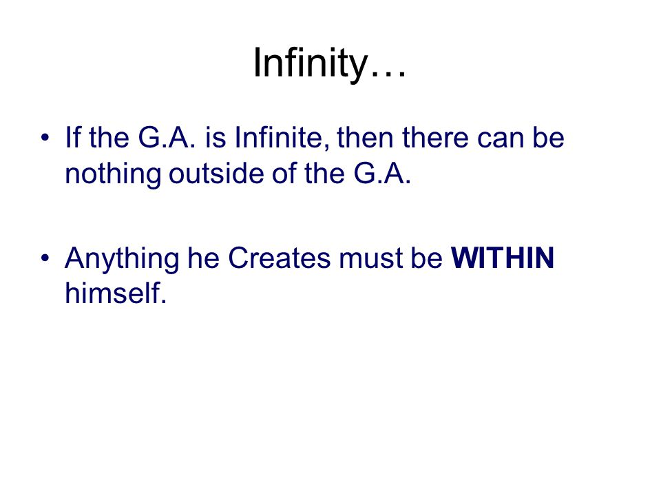 He created Creation, within himself According to the Hebrew Rabbis, the G.A.