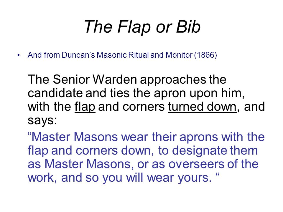 The Flap or Bib The Flap folded into the Apron represents the qualities of the Divine being brought into ourselves.