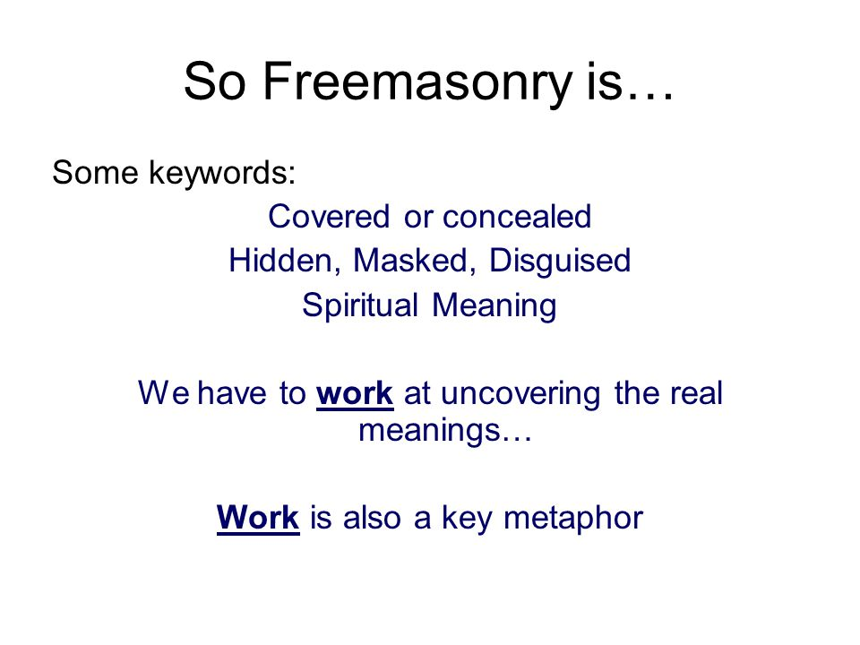 A Quote What is most worth knowing in Masonry is never very openly taught.