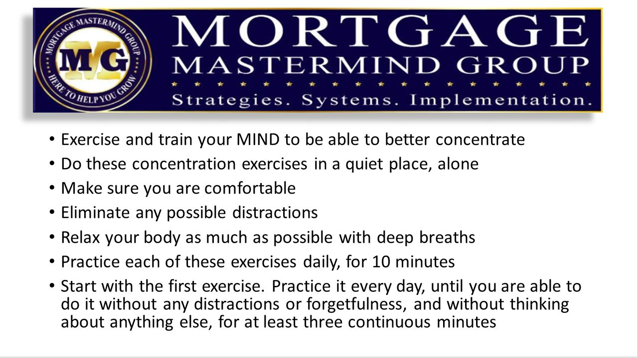 Start with the first exercise Practice it every day, until you are able to do it without any distractions or forgetfulness, and without thinking about anything else, for at least three continuous minutes Every time you get distracted, start again, until the 10 minutes is up You have to be honest with yourself Proceed to the next one, only after you are convinced that you have practiced it correctly and with full concentration