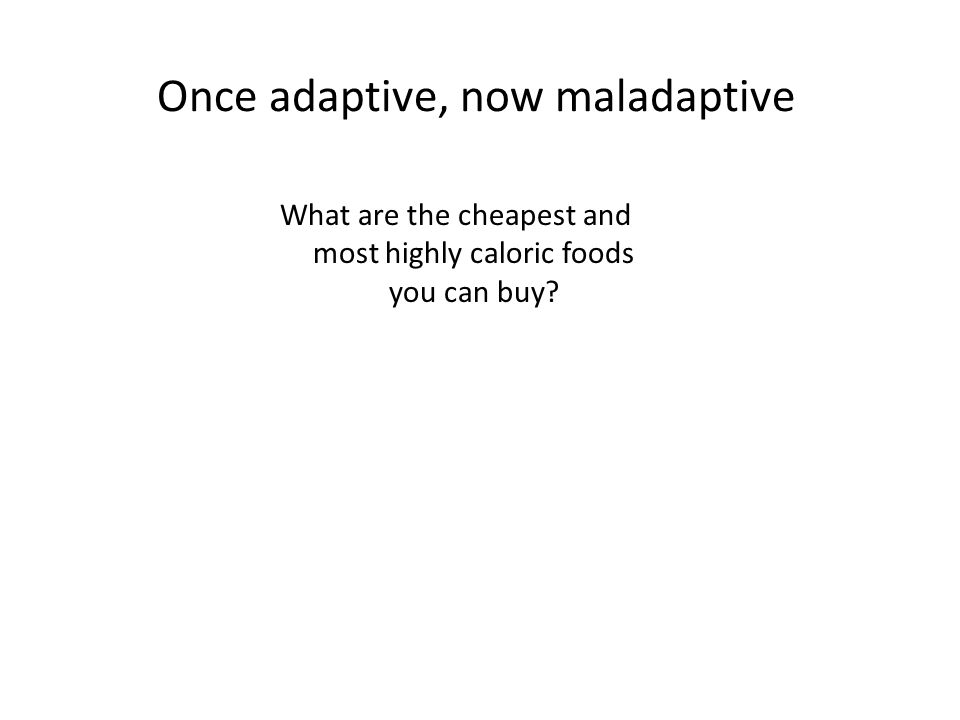 Once adaptive, now maladaptive 80% of new cases of type 2 diabetes appearing between now and 2025 will be in developing nations Type 2 diabetes, linked to poor diet and inadequate exercise, occurring in children as young as 4 56% corn