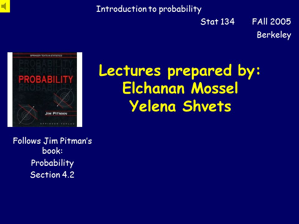 Lectures prepared by: Elchanan Mossel Yelena Shvets Introduction to probability Stat 134 FAll 2005 Berkeley Follows Jim Pitman's book: Probability Section 4.2