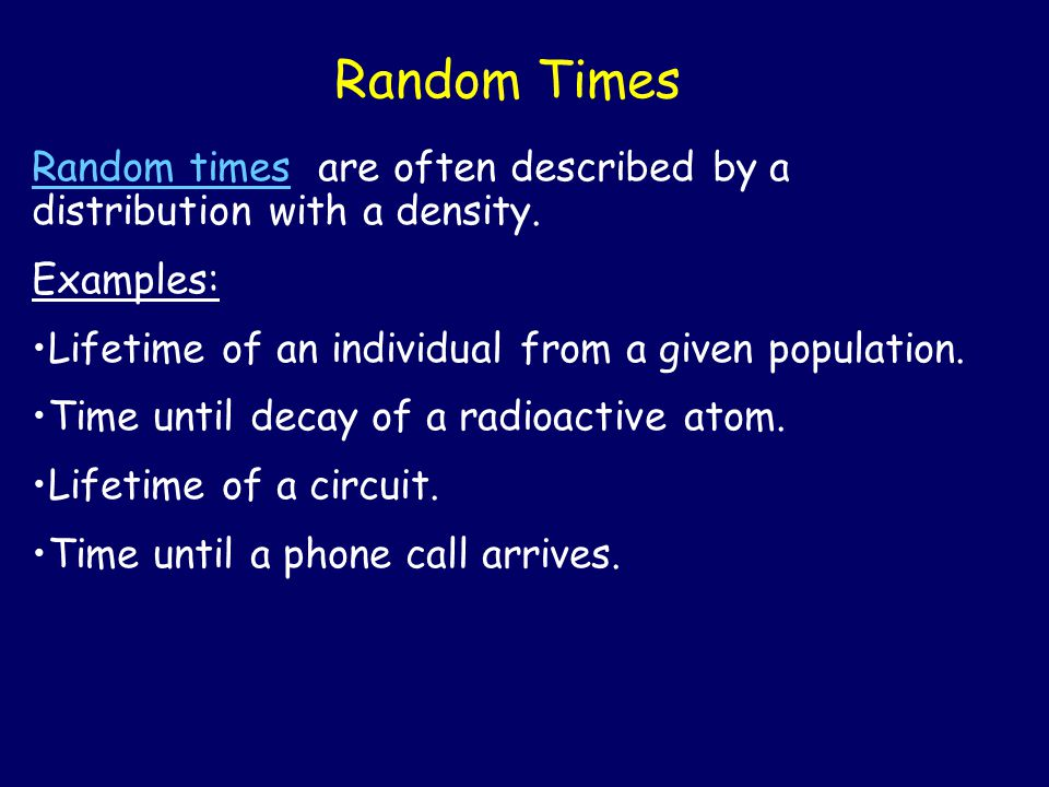 Random Times Random times are often described by a distribution with a density.