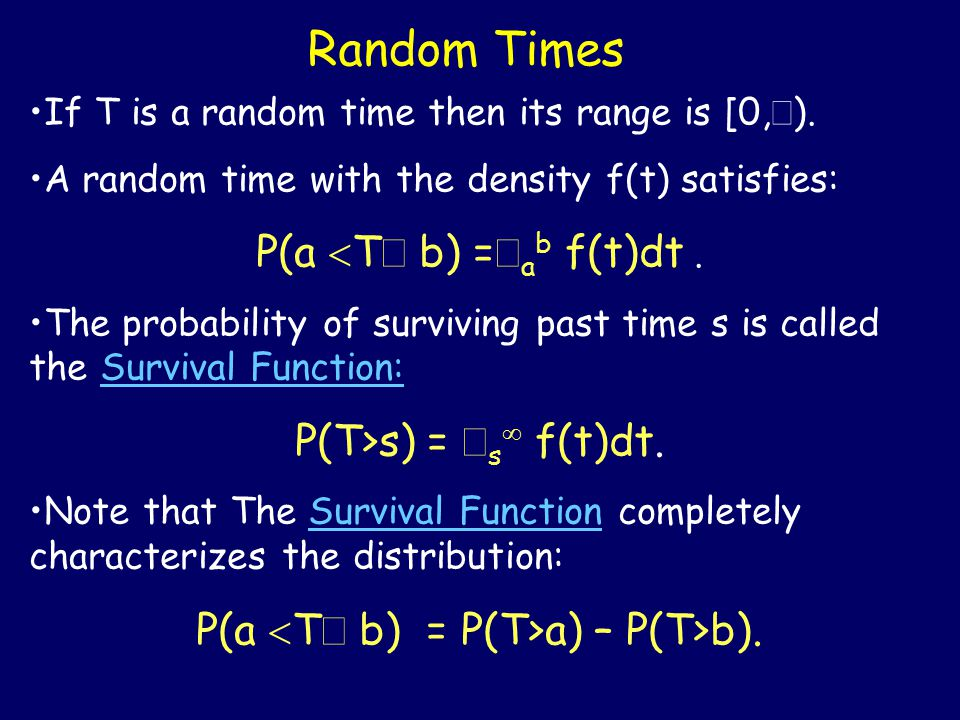 Random Times If T is a random time then its range is [0,  ).
