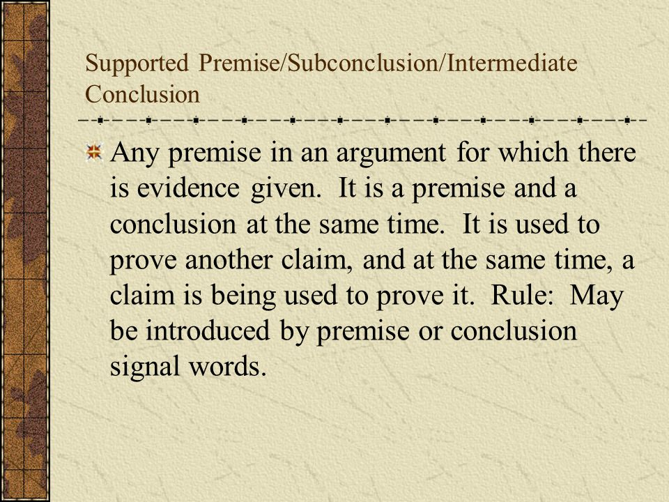 Sometimes, the author of an argument will offer support for some of the premises he or she is using in the argument.