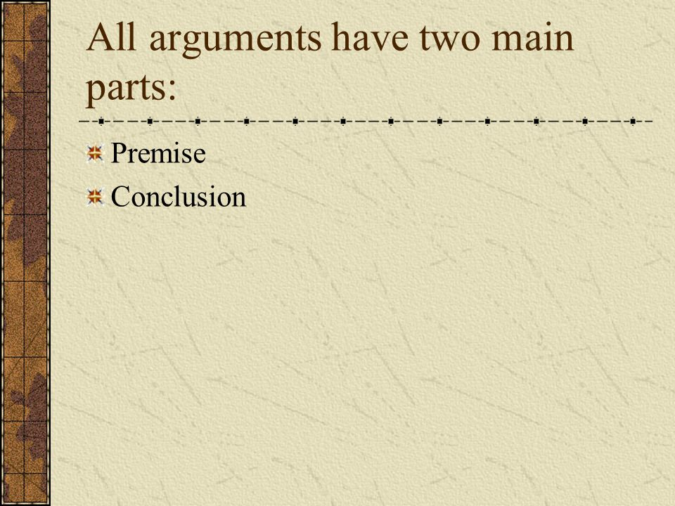 What is a premise.Any claim used to prove the truth of another claim in an argument.