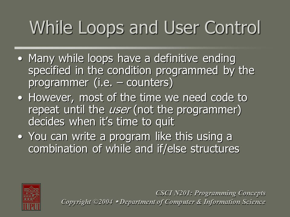 CSCI N201: Programming Concepts Copyright ©2004  Department of Computer & Information Science Integrating While & If Structures Code Example 1 Code Example 2