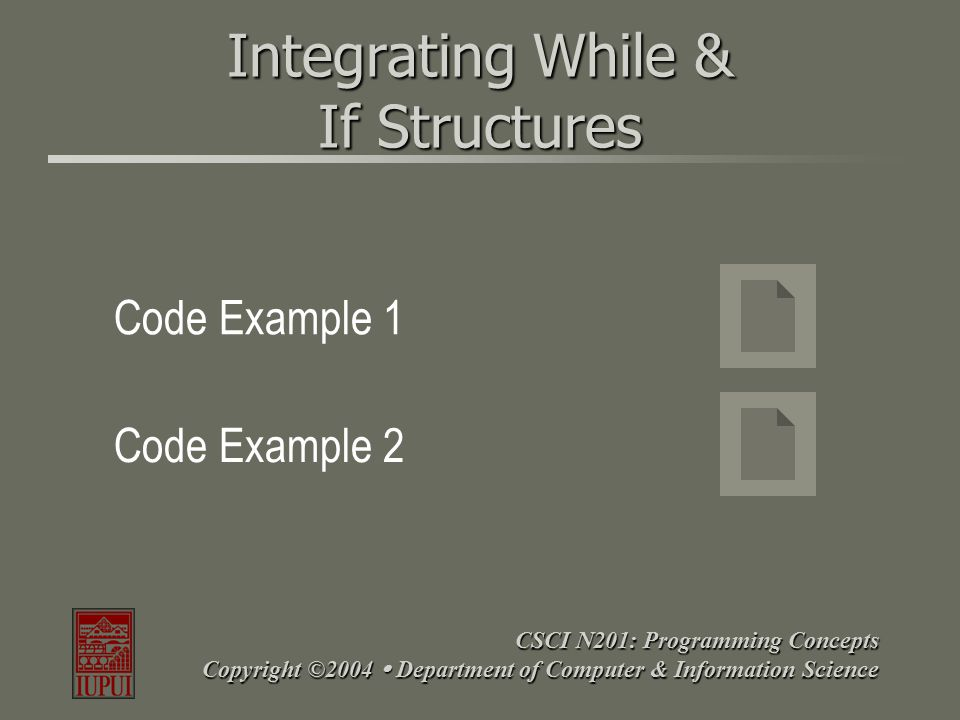 CSCI N201: Programming Concepts Copyright ©2004  Department of Computer & Information Science The do/while Loop Allows repeatable code while a given condition is true.Allows repeatable code while a given condition is true.