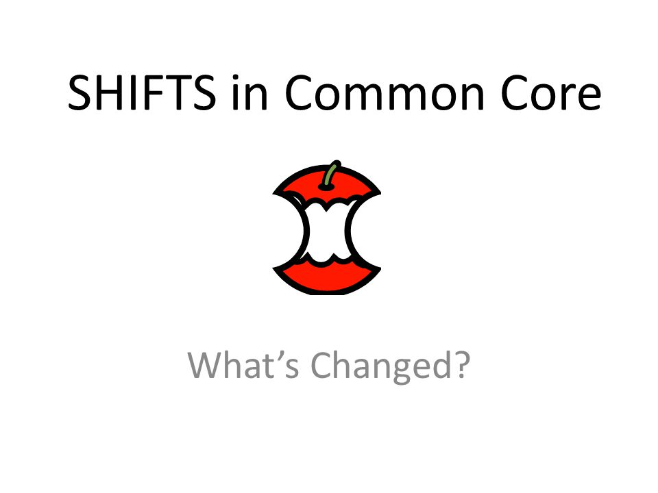 SHIFTS in Common Core What's Changed?