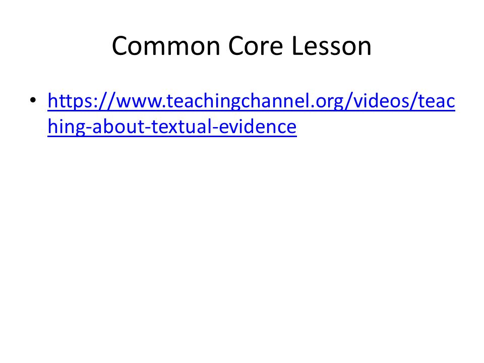 Common Core Lesson https://www.teachingchannel.org/videos/teac hing-about-textual-evidence https://www.teachingchannel.org/videos/teac hing-about-textual-evidence